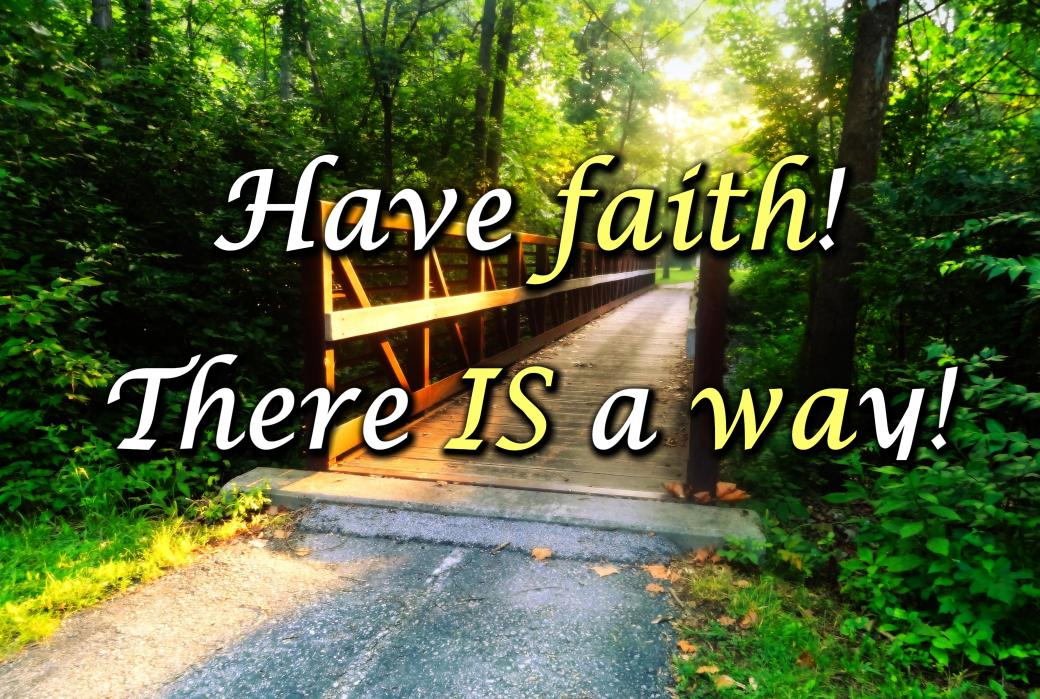 "A bridge on a path bearing the caption, ""Have faith! There IS a way!"""