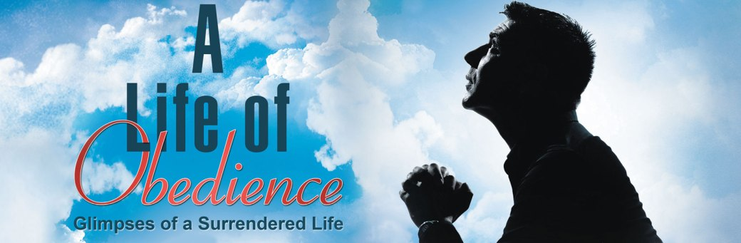 "A man with hands folded prays looking upward with next to the words, ""A Life of Obedience. Glimpses of a Surrendered Life."""