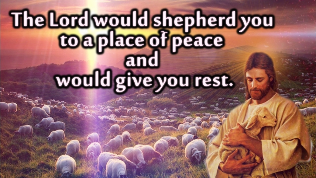 "Jesus holding a sheep in his arms admist a flock on a grassy hillside, with a caption that says, ""The Lord would shepherd you to a place of peace and would give you rest."